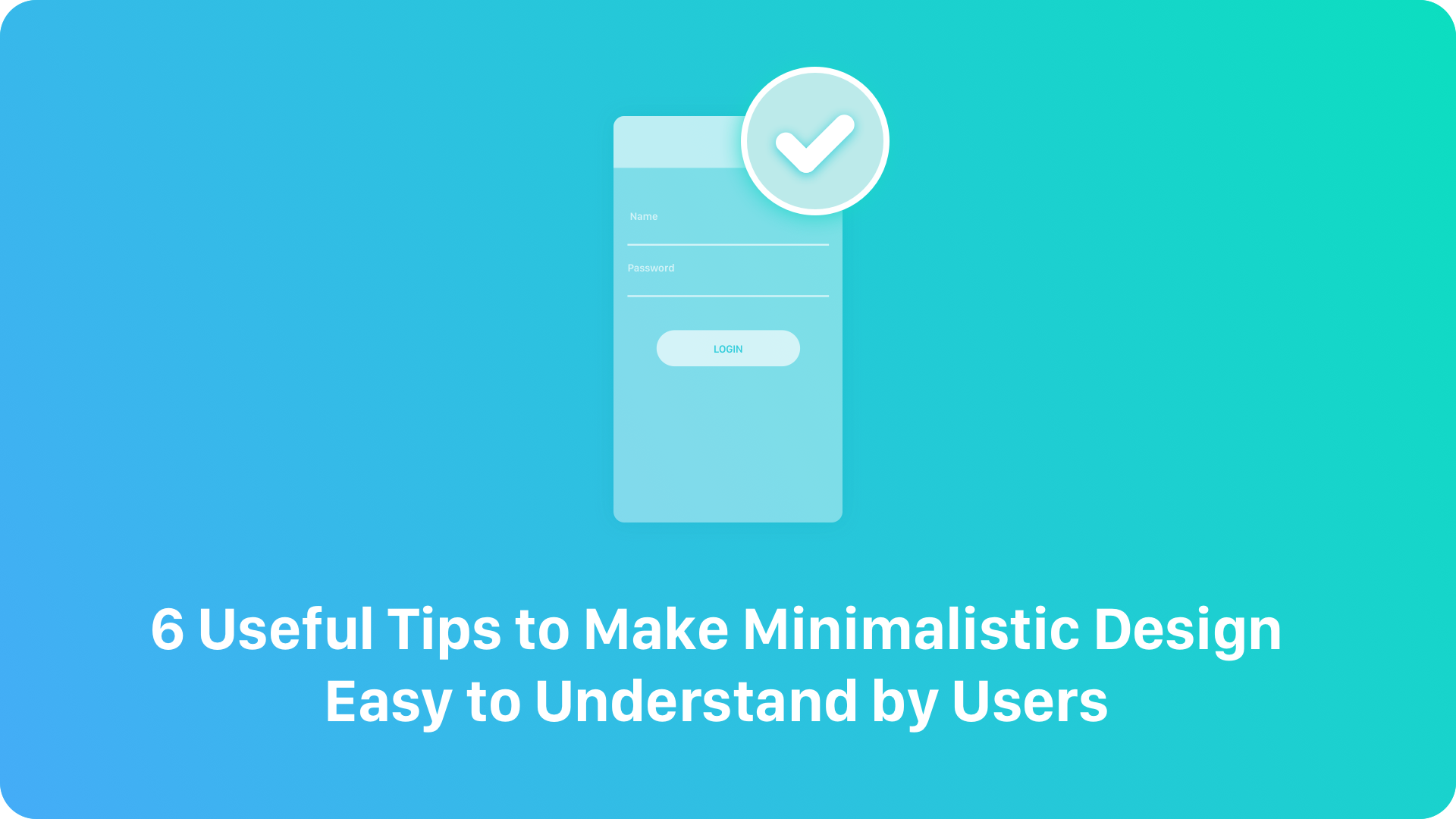 6 useful tips to make minimalistic design easy to understand