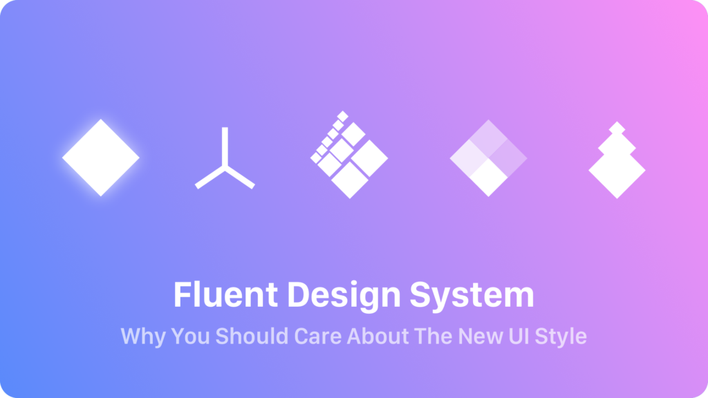 Fluent Design System – Why You Should Care About The New UI